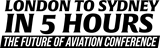 London to Sydney in 5 hours: The Future of Aviation Conference